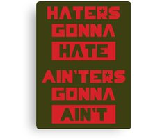 HATERS GONNA HATE, AIN'TERS GONNA AIN'T (Olive Green) Canvas Print