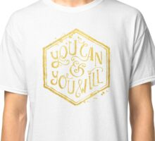 You can & you will Classic T-Shirt