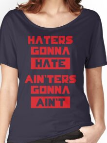 HATERS GONNA HATE, AIN'TERS GONNA AIN'T (Olive Green) Women's Relaxed Fit T-Shirt