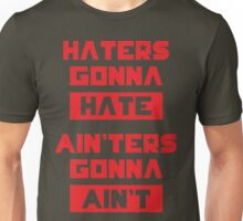 HATERS GONNA HATE, AIN'TERS GONNA AIN'T (Olive Green) Unisex T-Shirt