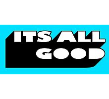 ITS ALL GOOD Photographic Print