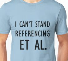 I can't stand referencing et al. Unisex T-Shirt