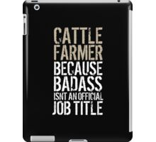 Limited Edition 'Cattle Farmer because Badass Isn't an Official Job Title' Tshirt, Accessories and Gifts iPad Case/Skin