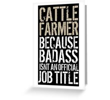 Limited Edition 'Cattle Farmer because Badass Isn't an Official Job Title' Tshirt, Accessories and Gifts Greeting Card