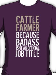 Limited Edition 'Cattle Farmer because Badass Isn't an Official Job Title' Tshirt, Accessories and Gifts T-Shirt