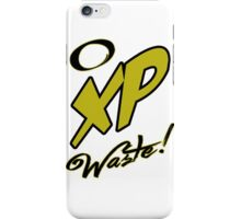 No XP Waste! iPhone Case/Skin