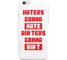HATERS GONNA HATE, AIN'TERS GONNA AIN'T (Stylized, White/Red) iPhone Case/Skin