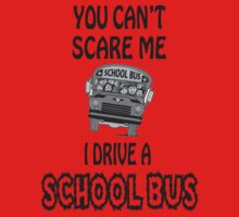You Can't Scare A School Bus Driver T-Shirt