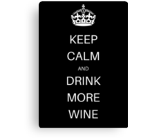 Keep Calm And Drink More Wine Canvas Print