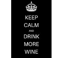 Keep Calm And Drink More Wine Photographic Print