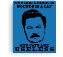 Ron Swanson- Cats are Useless Canvas Print