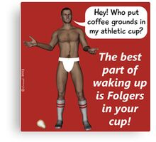 The best part of waking up is Folgers in your cup! Canvas Print