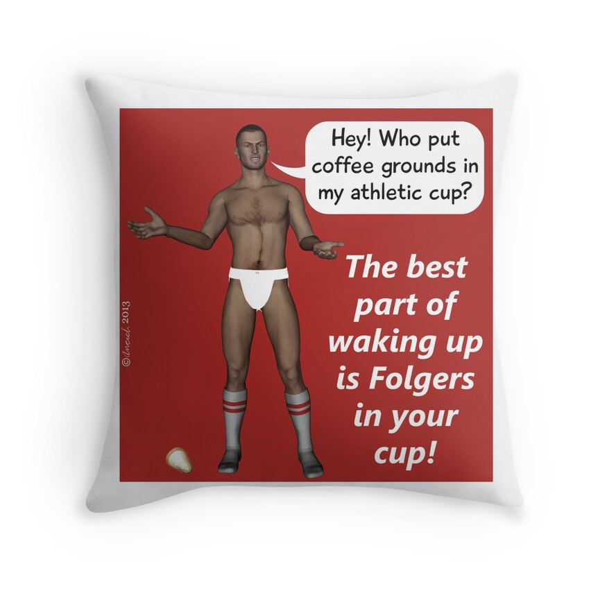 Quot The Best Part Of Waking Up Is Folgers In Your Cup Quot Throw