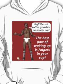The best part of waking up is Folgers in your cup! T-Shirt