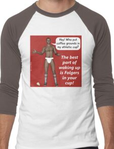The best part of waking up is Folgers in your cup! Men's Baseball ¾ T-Shirt