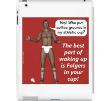 The best part of waking up is Folgers in your cup! iPad Case/Skin