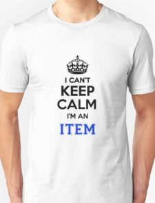 I cant keep calm Im an ITEM T-Shirt