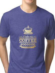 I take my coffee Black - gold Tri-blend T-Shirt