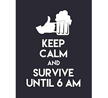 Keep Calm and Survive until 6am Photographic Print