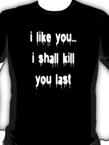 I Like You... T-Shirt