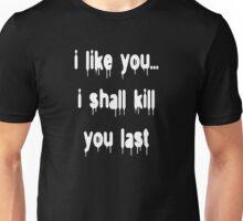 I Like You... Unisex T-Shirt