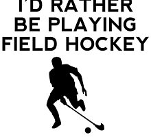 I'd Rather Be Playing Field Hockey by kwg2200