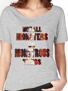Not All Monsters Do Monstrous Things [The Banshee] Women's Relaxed Fit T-Shirt