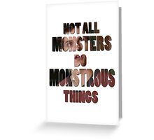 Not All Monsters Do Monstrous Things [Isaac Lahey] Greeting Card