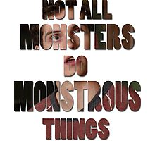 Not All Monsters Do Monstrous Things [Isaac Lahey] Photographic Print