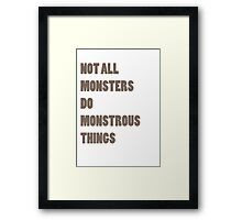Not All Monsters Do Monstrous Things  Framed Print