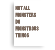 Not All Monsters Do Monstrous Things  Canvas Print