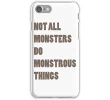 Not All Monsters Do Monstrous Things  iPhone Case/Skin