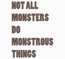 Not All Monsters Do Monstrous Things  T-Shirt