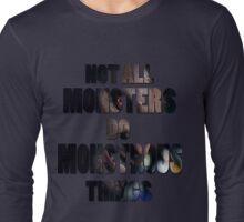 Not All Monsters Do Monstrous Things [Derek Hale] Long Sleeve T-Shirt