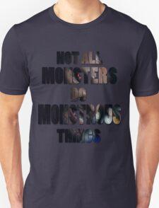 Not All Monsters Do Monstrous Things [Derek Hale] Unisex T-Shirt