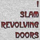 I Slam Revolving Doors. by CrazyDistortion