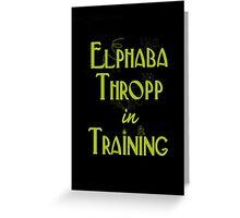 Elphaba Thropp in Training  Greeting Card