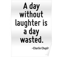 A day without laughter is a day wasted. Poster