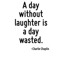 A day without laughter is a day wasted. Photographic Print