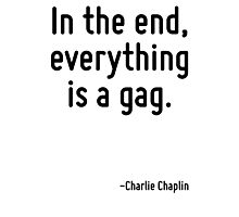 In the end, everything is a gag. Photographic Print
