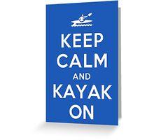 Keep Calm and Kayak On Greeting Card