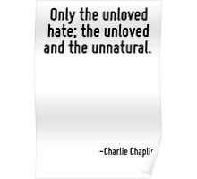 Only the unloved hate; the unloved and the unnatural. Poster