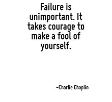 Failure is unimportant. It takes courage to make a fool of yourself. Photographic Print