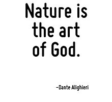 Nature is the art of God. Photographic Print