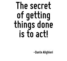 The secret of getting things done is to act! Photographic Print