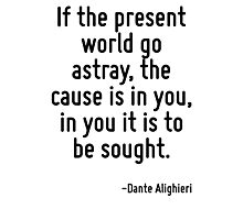 If the present world go astray, the cause is in you, in you it is to be sought. Photographic Print
