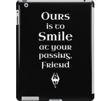 Ours is to Smile at your Passing iPad Case/Skin