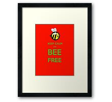 KEEP CALM AND BEE FREE!!! Framed Print