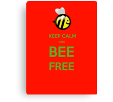 KEEP CALM AND BEE FREE!!! Canvas Print