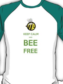 KEEP CALM AND BEE FREE!!! T-Shirt